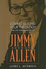 Loving Beyond Your Theology: The Life and Ministry of Jimmy Raymond Allen (Bapti