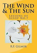 The Wind and the Sun : Lessons of Aesop No. 7 by R. F. Gilmor (2016, Paperback)