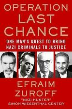 Operation Last Chance : One Man's Quest to Bring Nazi Criminals to Justice by...
