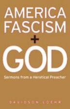 America, Fascism, and God: Sermons from a Heretical Preacher-ExLibrary