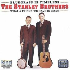The Stanley Brothers - What a Friend We Have in Jesus CD 2003 King Bluegrass