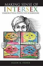 Making Sense of Intersex : Changing Ethical Perspectives in Biomedicine by...