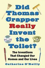 Did Thomas Crapper Really Invent the Toilet?: The Inventions That Changed Our Ho