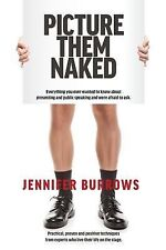 Picture Them Naked: Everything You Ever Wanted To Know About Presenting And Publ