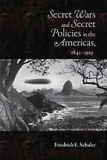 Secret Wars and Secret Policies in the Americas, 1842-1929 by Friedrich E....