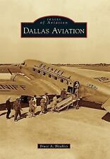 Images of Aviation Ser.: Dallas Aviation by Bruce A. Bleakley (2011, Paperback)