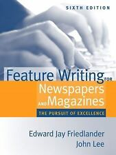 Feature Writing for Newspapers and Magazines : The Pursuit of Excellence by...