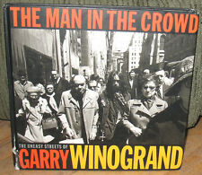 Garry Winogrand Man in the Crowd Uneasy Streets of Street Photography Monograph