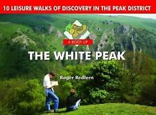 A Boot Up the White Peak: 10 Leisure Walks of Discovery by Roger A. Redfern...