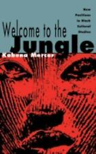 Welcome to the Jungle : New Positions in Black Cultural Studies by Kobena...