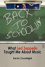 Back to Schoolin' : What Led Zeppelin Taught Me about Music by Kevin...