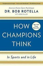 How Champions Think : In Sports and in Life by Bob Rotella (2016, Paperback)