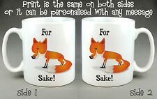 FOR FOX SAKE MUG - 10oz. FUNNY JOKE RUDE GIFT TEA COFFEE can be personalised
