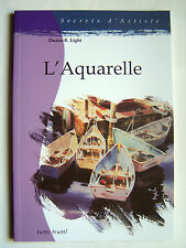 L' AQUARELLE - COLLECTION SECRETS D' ARTISTE - DUANE R. LIGHT - LIVRE NEUF -