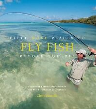 Fifty More Places to Fly Fish Before You Die : Fly-Fishing Experts Share More...