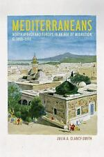 Mediterraneans: North Africa and Europe in an Age of Migration, c. 1800-1900
