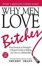 Why Men Love Bitches: From Doormat to Dreamgirl - A Woman's Guide to Holding Her