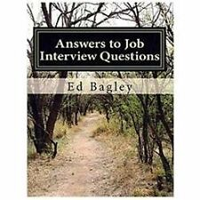 Answers to Job Interview Questions : Learn How to Respond When It Really...