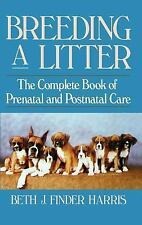 Breeding a Litter : The Complete Book of Prenatal and Postnatal Care by Beth...