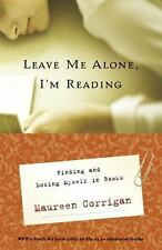 Leave Me Alone, I'm Reading : Finding and Losing Myself in Books