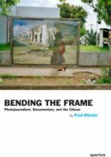 Bending the Frame : Photojournalism, Documentary, and the Citizen by Fred...