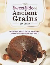 The Sweet Side of Ancient Grains : Decadent Whole Grain Brownies, Cakes,...