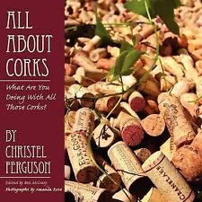 All about Corks : What Are You Doing with All Those Corks? by Christel...