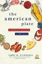 The American Plate : A Culinary History in 100 Bites by Libby H. O'Connell...