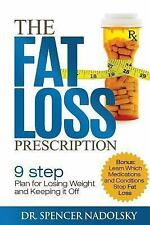 The Fat Loss Prescription : The Nine-Step Plan to Losing Weight and Keeping...
