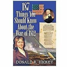 187 Things You Should Know about the War of 1812 by Donald R. Hickey (2012,...