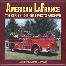 AMERICAN LaFRANCE 700 SERIES 1945-1952 PHOTO ARCHIVE by LAWRENCE E . PHILLIPS