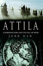 Attila : The Barbarian King Who Challenged Rome by John Man (2006, Hardcover)