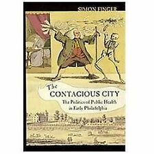 The Contagious City: The Politics of Public Health in Early Philadelph-ExLibrary