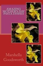 Amazing Mother's Day Pasta Dishes by Marshella Goodsworth (2013, Paperback)