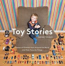 Toy Stories : Photos of Children from Around the World and Their Favorite...