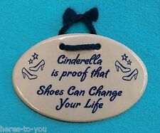 CINDERELLA IS PROOF...SHOES CAN CHANGE YOUR LIFE Mountain Meadows Pottery Plaque