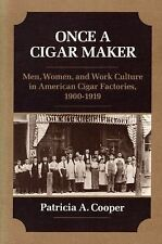 Once a Cigar Maker : Men, Women, and Work Culture in American Cigar...