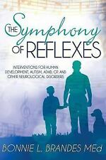 The Symphony of Reflexes : Interventions for Human Development, Autism, ADHD,...