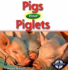 Pigs Have Piglets (Animals and Their Young)