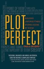 Plot Perfect : How to Build Unforgettable Stories Scene by Scene by Paula...