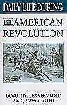 Daily Life: Daily Life During the American Revolution by Dorothy Denneen Volo...