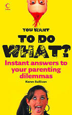 You Want to Do What?: Instant answers to your parenting dilemmas,ACCEPTABLE Book