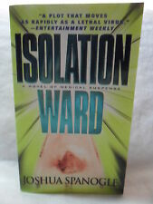 ISOLATION WARD by Joshua Spanogle VERY NICE 2006 PAPERBACK BOOK Fast Shipping