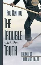 The Trouble with the Truth Leader Guide : Balancing Truth and Grace (2014,...
