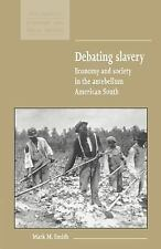 Debating Slavery: Economy and Society in the Antebellum American South (New Stud