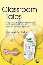 Classroom Tales : Using Storytelling to Build Emotional, Social and Academic...