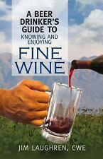 A Beer Drinker's Guide to Knowing and Enjoying Fine Wine-ExLibrary