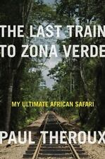The Last Train to Zona Verde: My Ultimate African Safari by Theroux, Paul