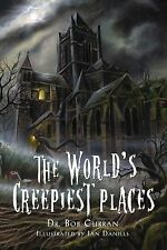 The World's Creepiest Places by Curran, Bob