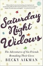 Saturday Night Widows : The Adventures of Six Friends Remaking Their Lives by...